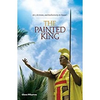 The Painted King - Art - Activism and Authenticity in Hawaii by Glenn