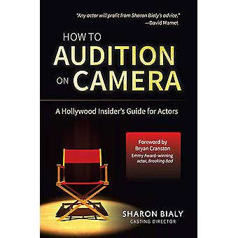How to Audition on Camera - A Hollywood Insider's Guide for Actors by