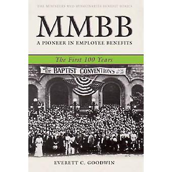 MMBB - A Pioneer in Employee Benefits - The First 100 Years by Everett