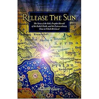 Release the Sun - The Story of the Bab - Prophet-Herald of the Baha'i