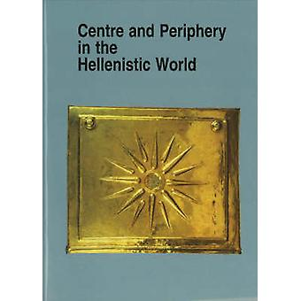Centre and Periphery in the Hellenistic World by Per Bilde - Troels E