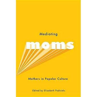 Mediating moms-mödrar i populär kultur av Elizabeth Podnieks-97