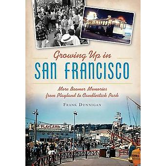 Growing Up in San Francisco - More Boomer Memories from Playland to Ca