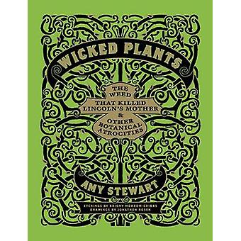 Wicked Plants - The Weed That Killed Lincoln's Mother & Other Botanica