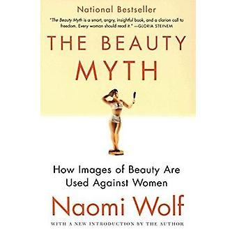 The Beauty Myth - How Images of Beauty Are Used Against Women by Wolf