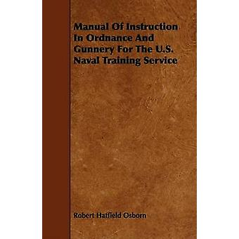 Manual Of Instruction In Ordnance And Gunnery For The U.S. Naval Training Service by Osborn & Robert Hatfield