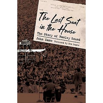 The Last Seat in the House  The Story of Hanley Sound by John Kane & Foreword by Ken Lopez