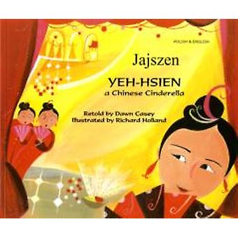 YehHsien a Chinese Cinderella in Polish and English by Dawn Casey & Illustrated by Richard Holland
