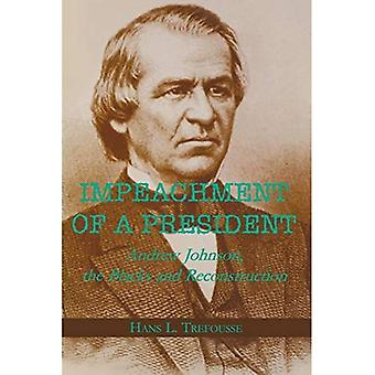 Impeachment of a President:� Andrew Johnson, the Blacks, and Reconstruction (Reconstructing America (Hardcover))