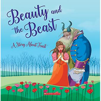 Beauty and the Beast Tales to Grow By  A Story about Trust by Meredith Rusu & Eva Martinez & Illustrated by Alejandro O Kif