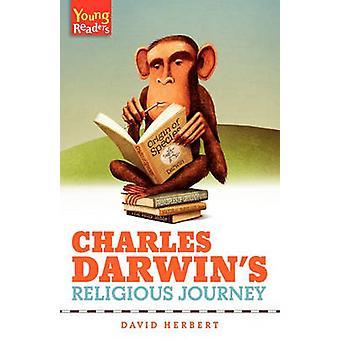 Charles Darwins Religious Journey by Herbert & David