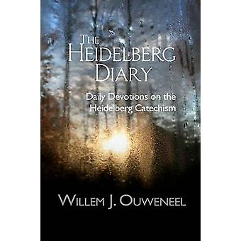 The Heidelberg Diary Daily Devotions on the Heidelberg Catechism by Ouweneel & Willem J.