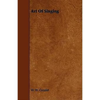 Art Of Singing by Cazalet & W. W.