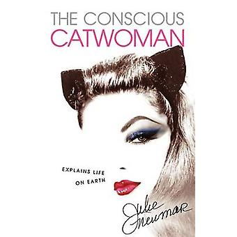 The Conscious Catwoman Explains Life On Earth von Newmar & Julie