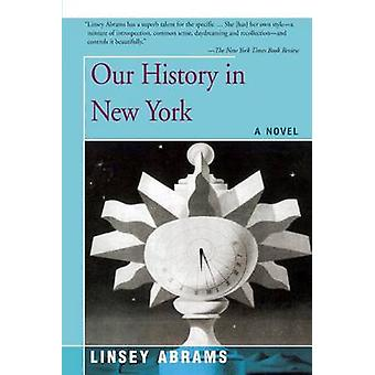 Our History in New York A Novel by Abrams & Linsey