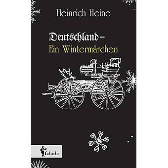 Deutschland. Ein Wintermrchen by Heine & Heinrich