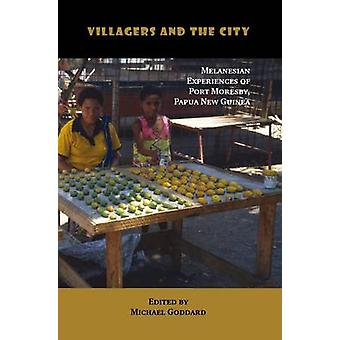 Villagers and the City Melanesian Experiences of Port Moresby Papua New Guinea by Goddard & Michael