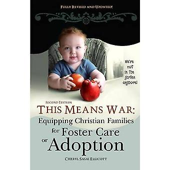 This Means War Equipping Christian Families for Foster Care or Adoption by Ellicott & Cheryl Sasai