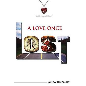 A Love Once Lost A Time Toward Hope by Williams & Jovan