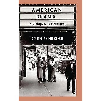 American Drama  In Dialogue 1714Present by Foertsch & Jacqueline
