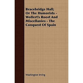 Bracebridge Hall Or the Humorists  Wolferts Roost and Miscellanies  The Conquest of Spain by Irving & Washington