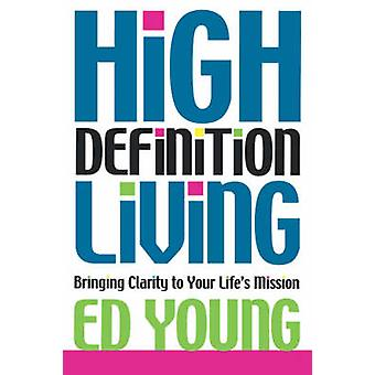 High Definition Living Bringing Clarity to Your Life by Young & Ed