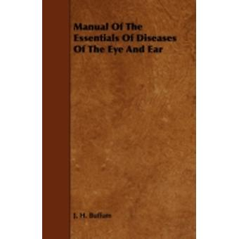 Manual of the Essentials of Diseases of the Eye and Ear by Buffum & J. H.