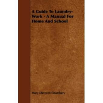 A Guide To LaundryWork  A Manual For Home And School by Chambers & Mary Davoren