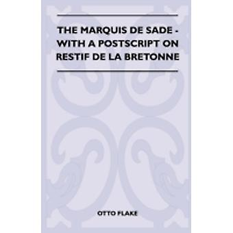 The Marquis De Sade  With A Postscript On Restif De La Bretonne by Flake & Otto
