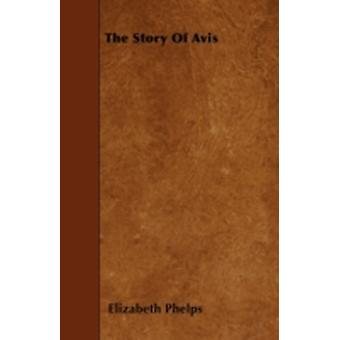 The Story of Avis by Phelps & Elizabeth Stuart