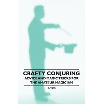 Crafty Conjuring  Advice and Magic Tricks for the Amateur Magician by Anon