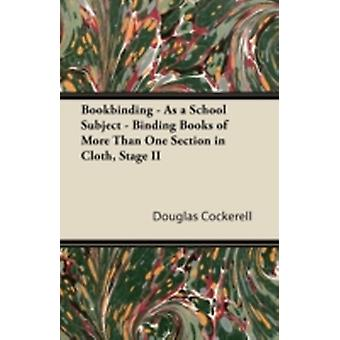 Bookbinding  As a School Subject  Binding Books of More Than One Section in Cloth Stage II by Cockerell & Douglas