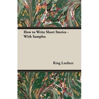How to Write Short Stories  With Samples by Lardner & Ring & Jr.