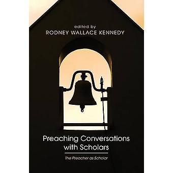 Preaching Conversations with Scholars by Kennedy & Rodney Wallace