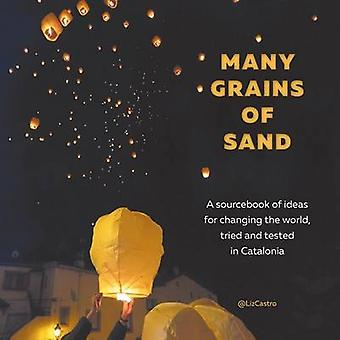 Many Grains of Sand A sourcebook of ideas for changing the world tried and tested in Catalonia by Castro & Liz