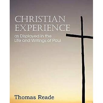 Christian Experience as Displayed in the Life and Writings of Paul by Reade & Thomas