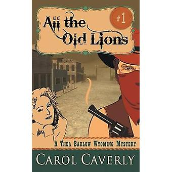 All the Old Lions A Thea Barlow Wyoming Mystery Book 1 by Caverly & Carol