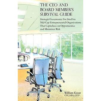 The CEO and Board Members Survival Guide by Kraut & William