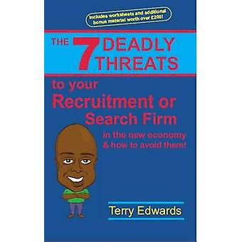 The 7 Deadly Threats To Your Recruitment Staffing or Search Firm In The New Economy  How To Avoid Them How To Grow A Successful Recruitment or Search Business In The New Economy by Edwards & Terry