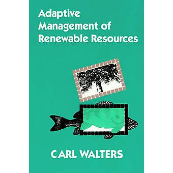 Adaptive Management of Renewable Resources by Walters & Carl