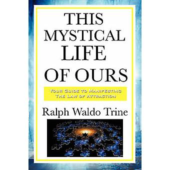 This Mystical Life of Ours by Trine & Ralph Waldo