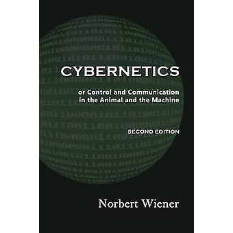 Cybernetics Second Edition or Control and Communication in the Animal and the Machine by Wiener & Norbert