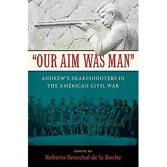 Our Aim Was Man - Andrew's Sharpshooters in the American Civil War by