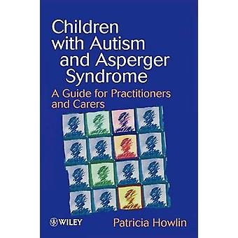 Children with Autism - A Guide for Practitioners and Carers by Patrici
