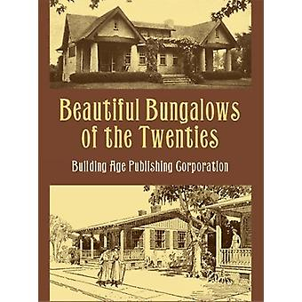 Beautiful Bungalows of the Twenties by Building Age Publishing Corpor