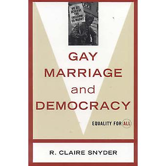 Gay Marriage and Democracy - Equality for All by R. Claire Snyder - 97