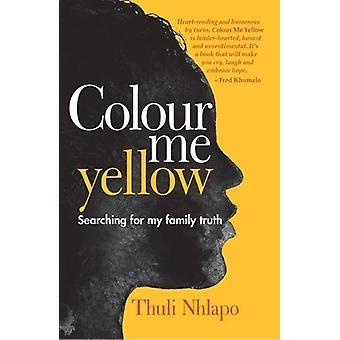 Colour me yellow - Searching for my family truth by Thuli Nhlapo - 978