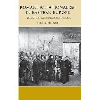 Romantic Nationalism in Eastern Europe - Russian - Polish - and Ukrain