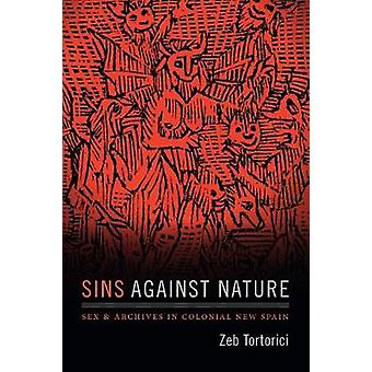Sins against Nature - Sex and Archives in Colonial New Spain by Zeb To