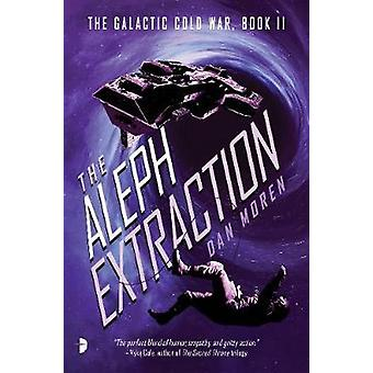 The Aleph Extraction - The Galactic Cold War - Book II by Dan Moren -